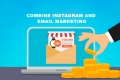 Combine Instagram and Email Marketing
