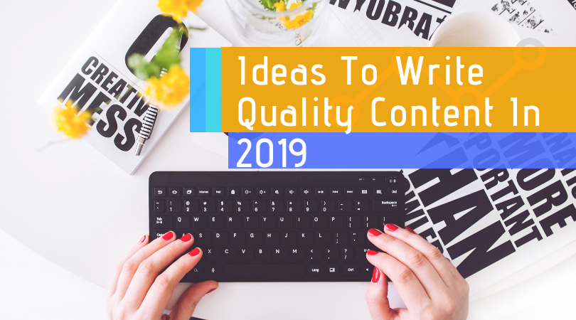 Ideas To Write Quality Content In 2019