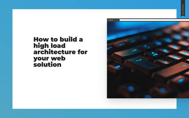 High Load Architecture for Your Web Solution